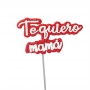 Topper Te Quiero Mamá 9,5 cm